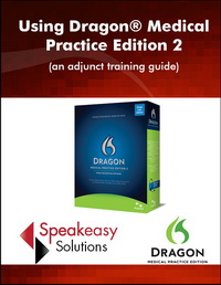 Using Dragon® Medical Practice Edition 2 (an adjunct training guide)